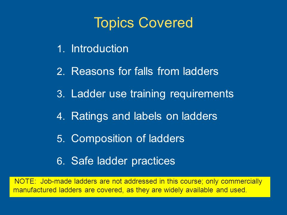 Topics Covered Introduction Reasons for falls from ladders