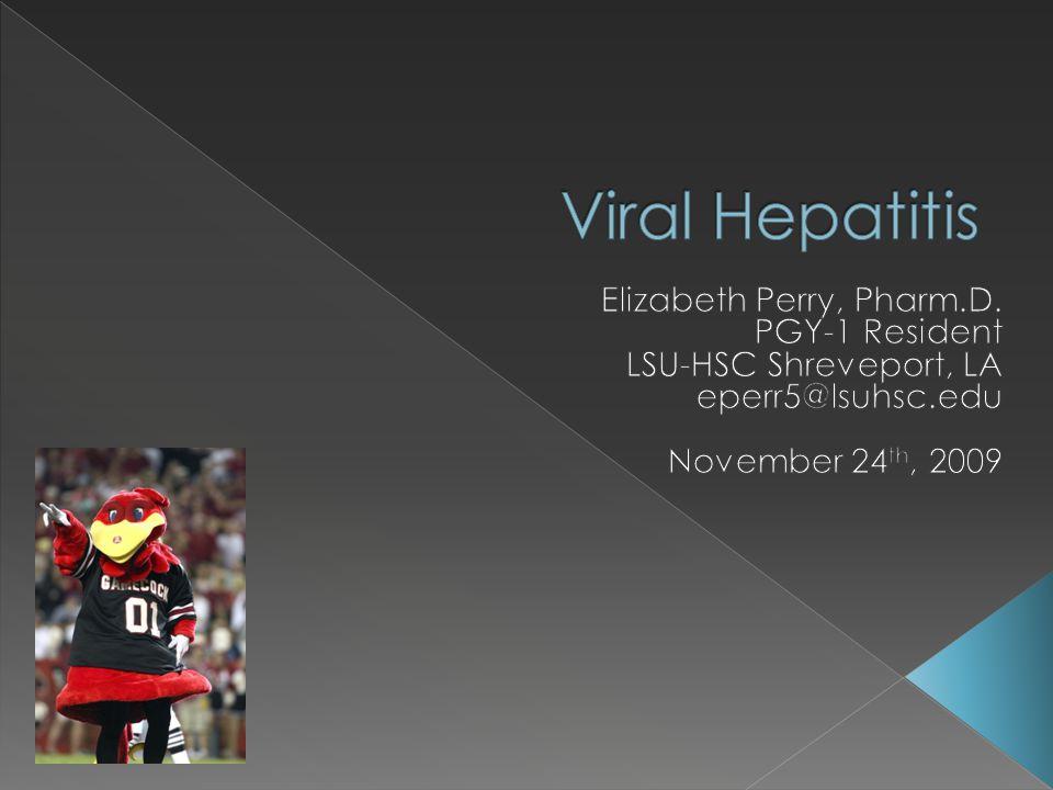 Viral Hepatitis Elizabeth Perry, Pharm.D. PGY-1 Resident