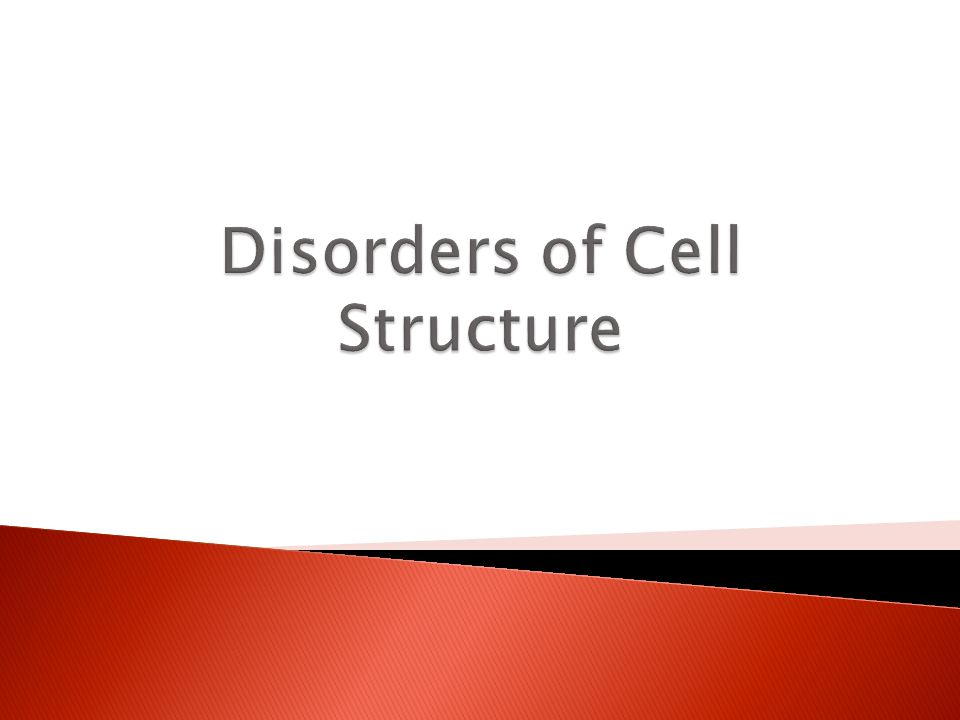 Disorders of Cell Structure