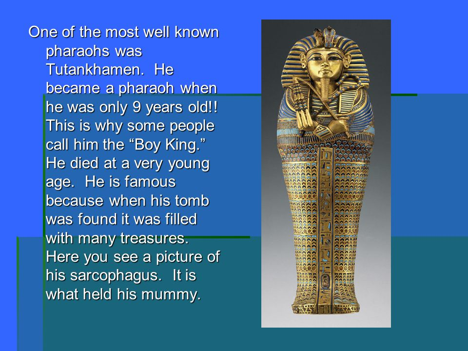 One of the most well known pharaohs was Tutankhamen