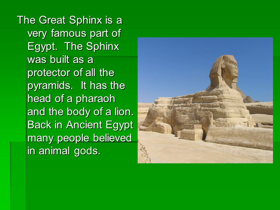 The Great Sphinx is a very famous part of Egypt