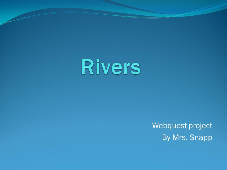 Webquest project By Mrs. Snapp