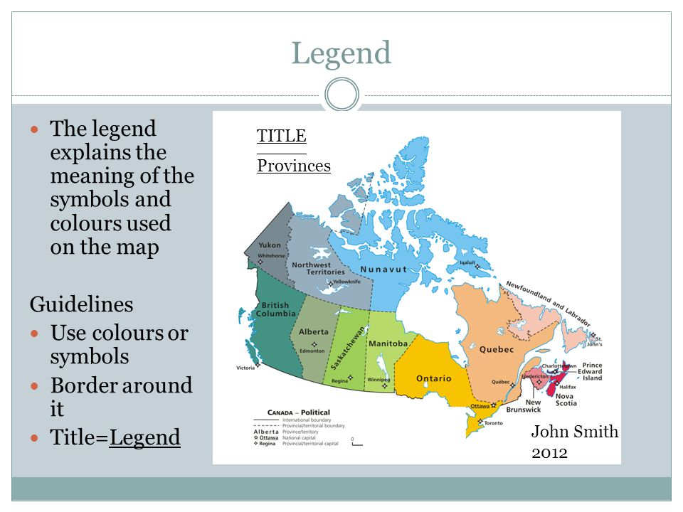 Legend The legend explains the meaning of the symbols and colours used on the map. Guidelines. Use colours or symbols.