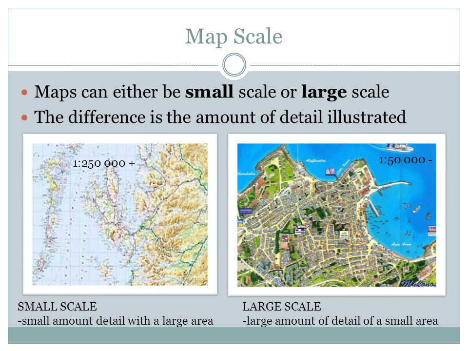 Map Scale Maps can either be small scale or large scale