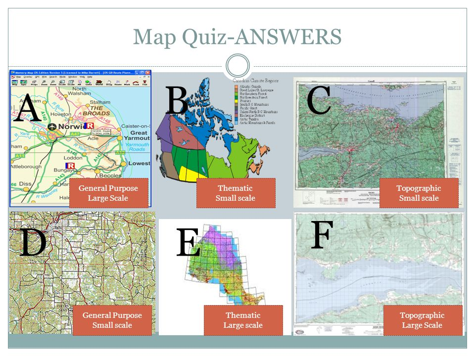 B C A F D E Map Quiz-ANSWERS General Purpose Large Scale Thematic