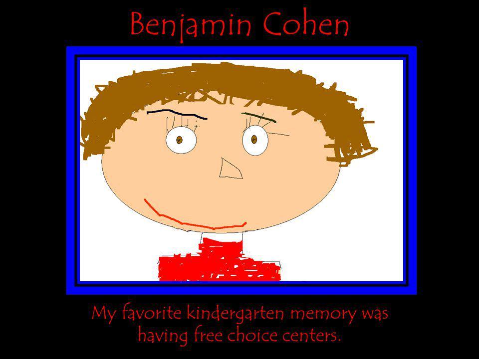Benjamin Cohen My favorite kindergarten memory was