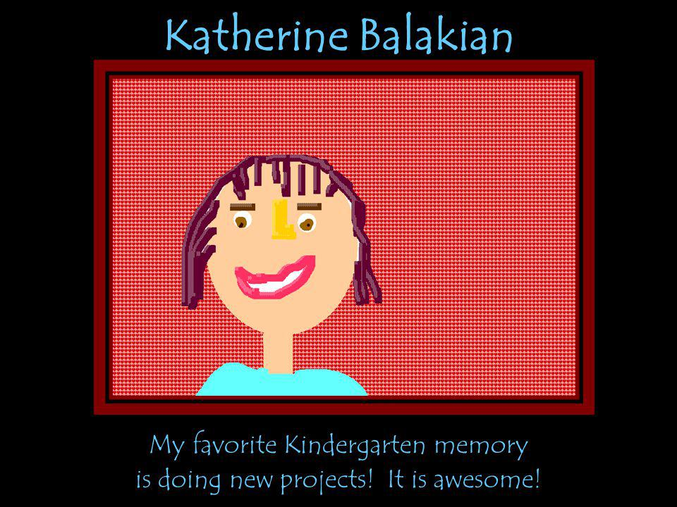 Katherine Balakian My favorite Kindergarten memory