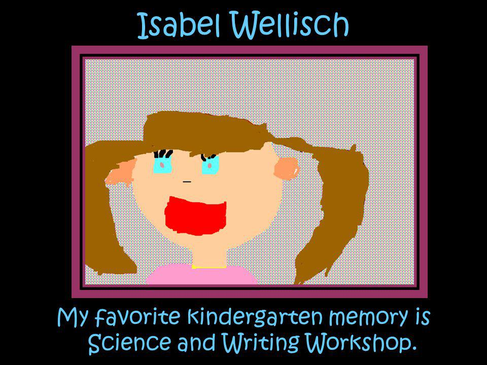 My favorite kindergarten memory is Science and Writing Workshop.