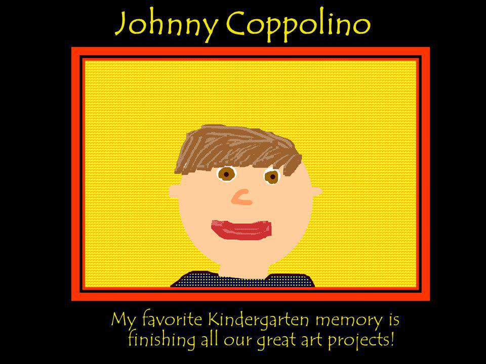 Johnny Coppolino My favorite Kindergarten memory is finishing all our great art projects!