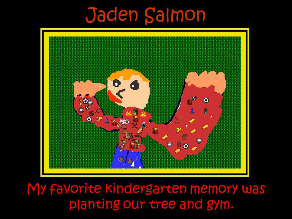 My favorite kindergarten memory was planting our tree and gym.