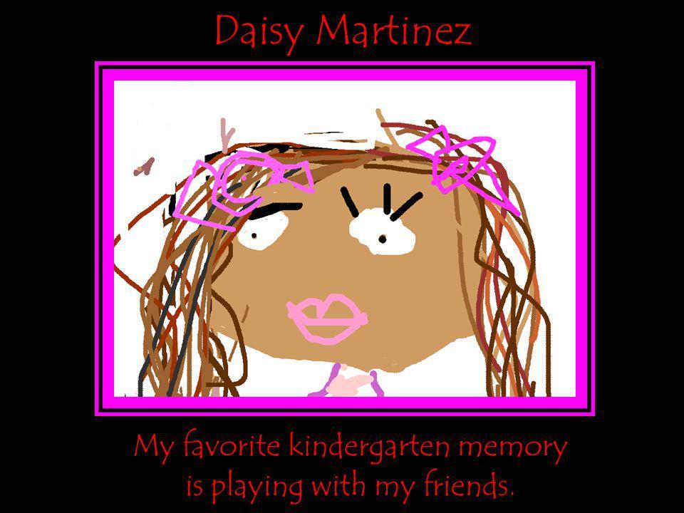 Daisy Martinez My favorite kindergarten memory
