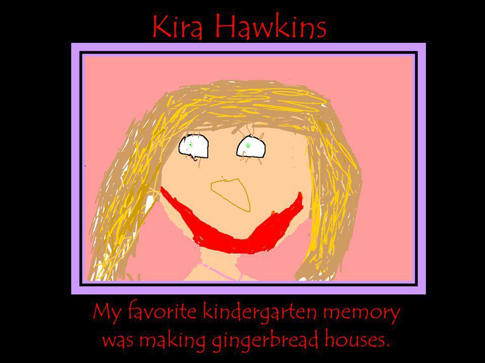 Kira Hawkins My favorite kindergarten memory