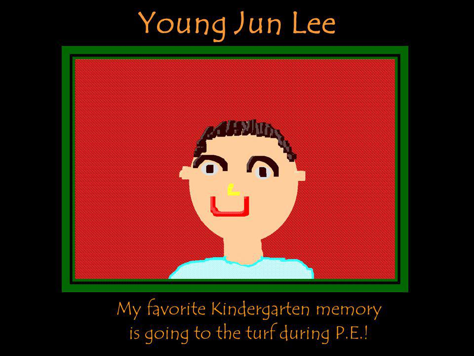 Young Jun Lee My favorite Kindergarten memory