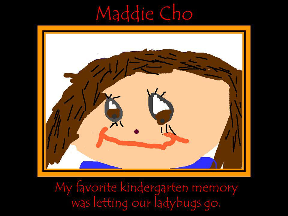 Maddie Cho My favorite kindergarten memory
