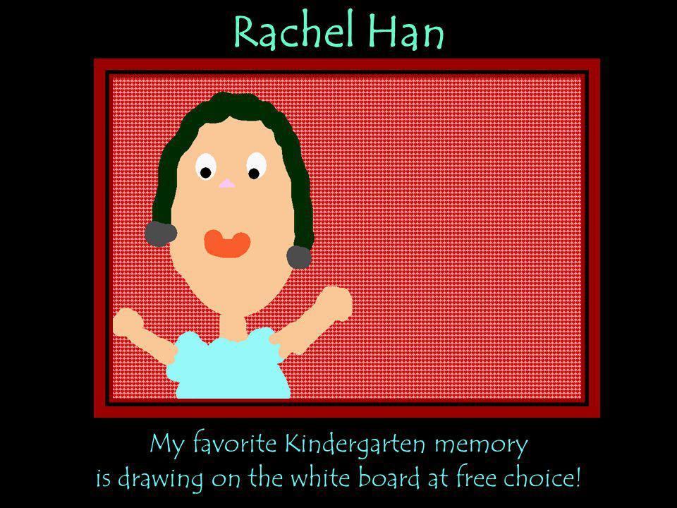 Rachel Han My favorite Kindergarten memory