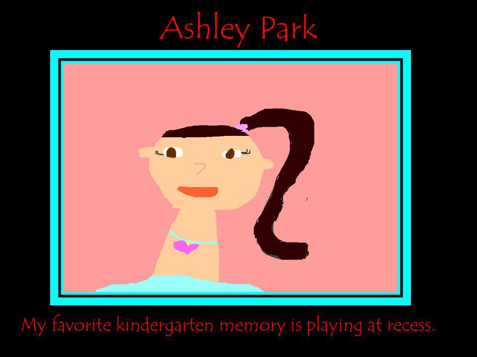 Ashley Park My favorite kindergarten memory is playing at recess.