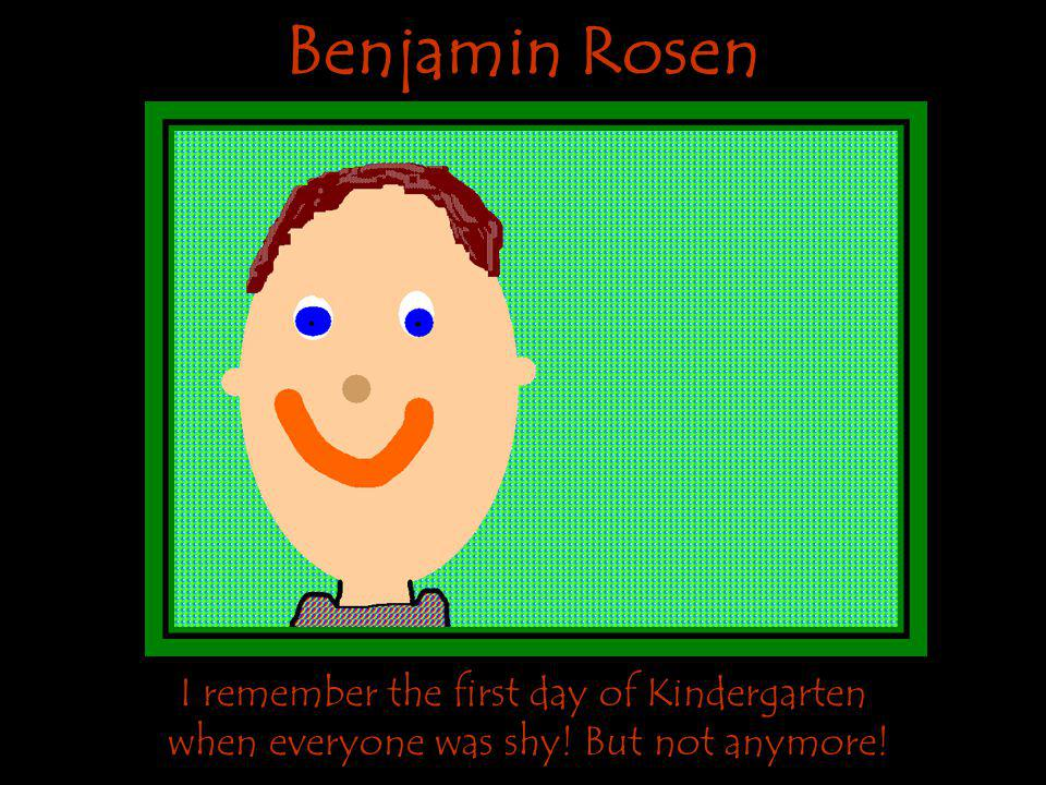 Benjamin Rosen I remember the first day of Kindergarten