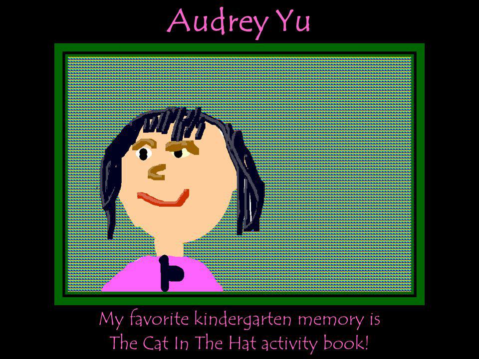 Audrey Yu My favorite kindergarten memory is