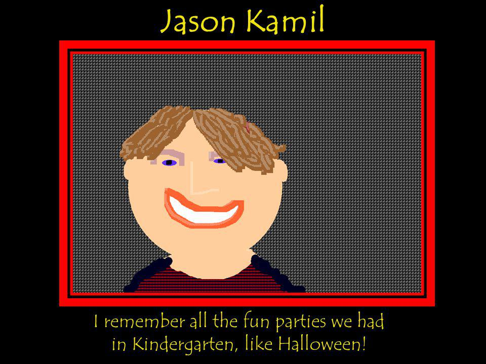 Jason Kamil I remember all the fun parties we had