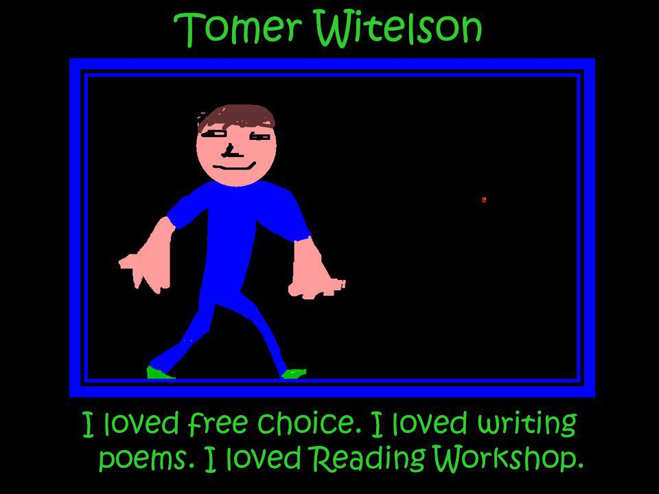 I loved free choice. I loved writing poems. I loved Reading Workshop.
