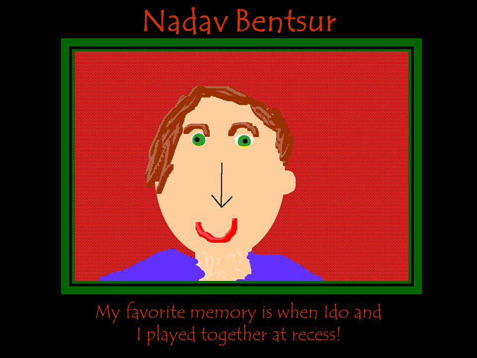 Nadav Bentsur My favorite memory is when Ido and