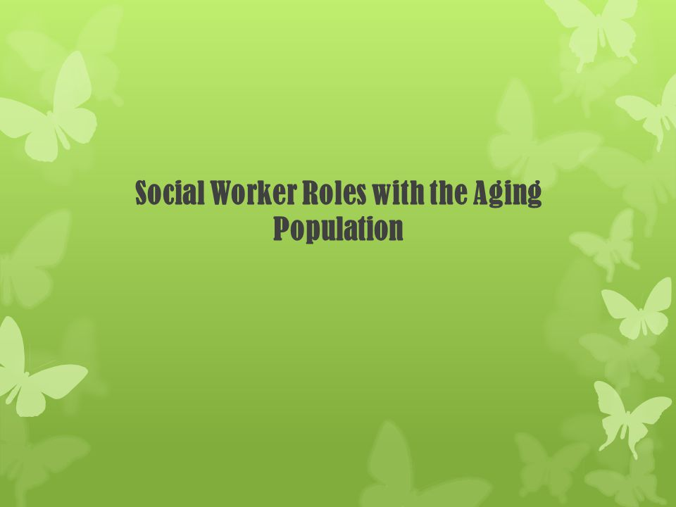 Social Worker Roles with the Aging Population