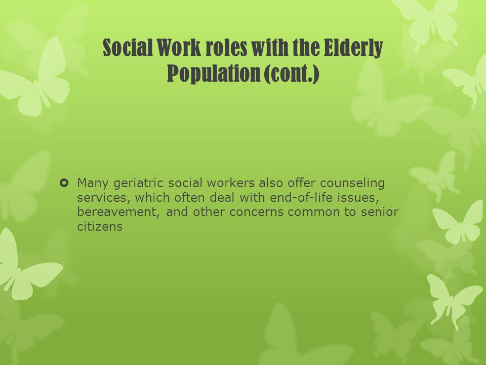Social Work roles with the Elderly Population (cont.)