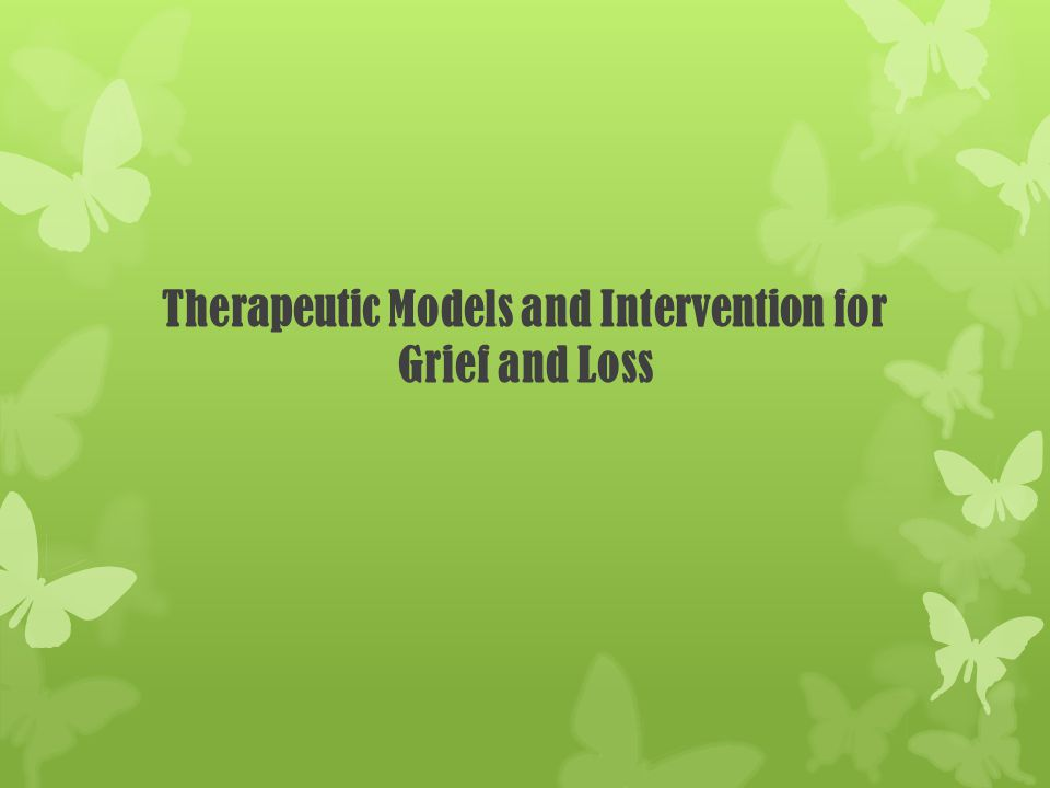 Therapeutic Models and Intervention for Grief and Loss