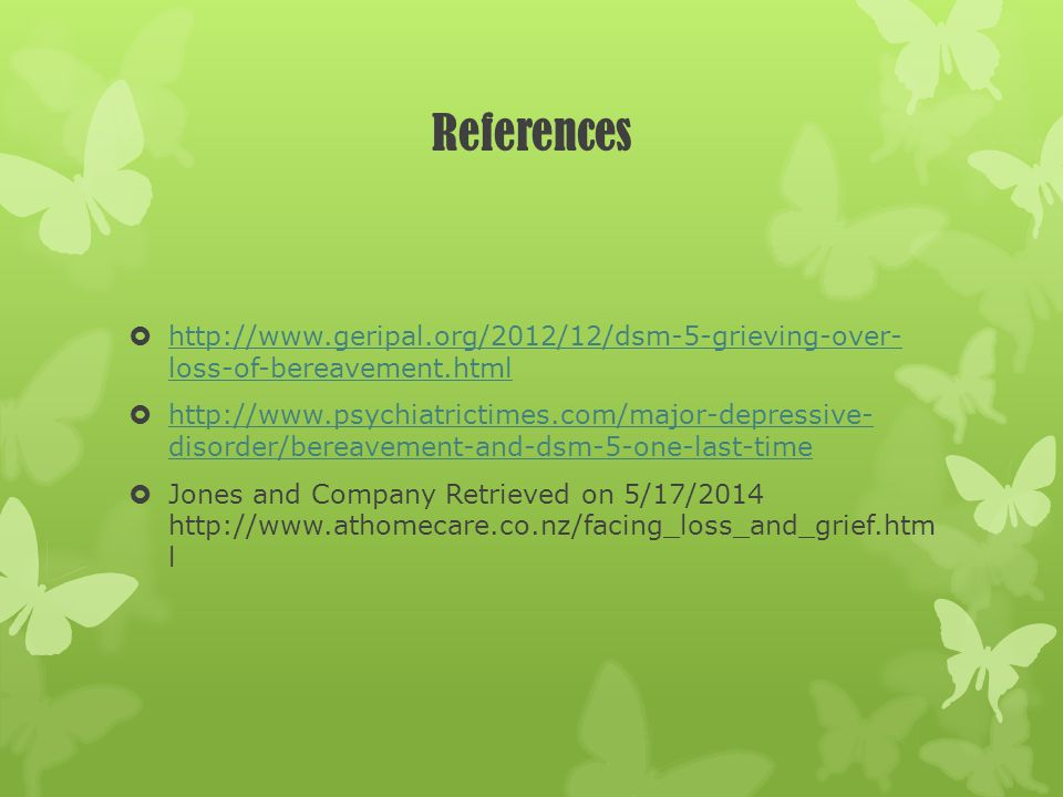 References http://www.geripal.org/2012/12/dsm-5-grieving-over- loss-of-bereavement.html.