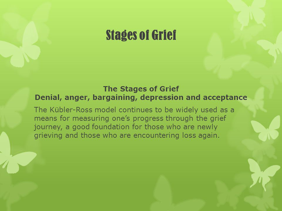 Stages of Grief The Stages of Grief Denial, anger, bargaining, depression and acceptance.