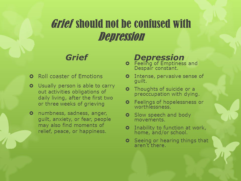 Grief should not be confused with Depression