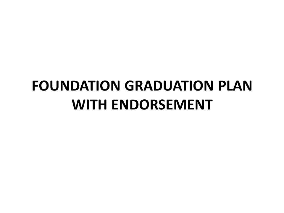 FOUNDATION GRADUATION PLAN WITH ENDORSEMENT
