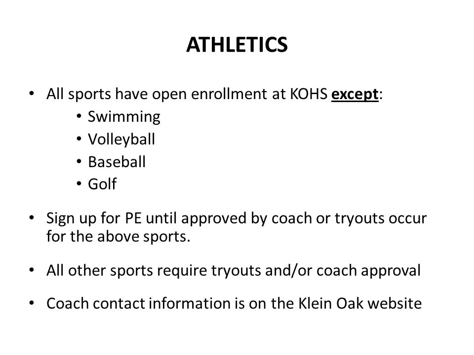 ATHLETICS All sports have open enrollment at KOHS except: Swimming