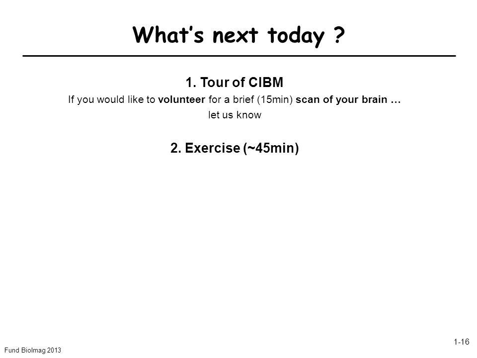 What's next today 1. Tour of CIBM 2. Exercise (~45min)