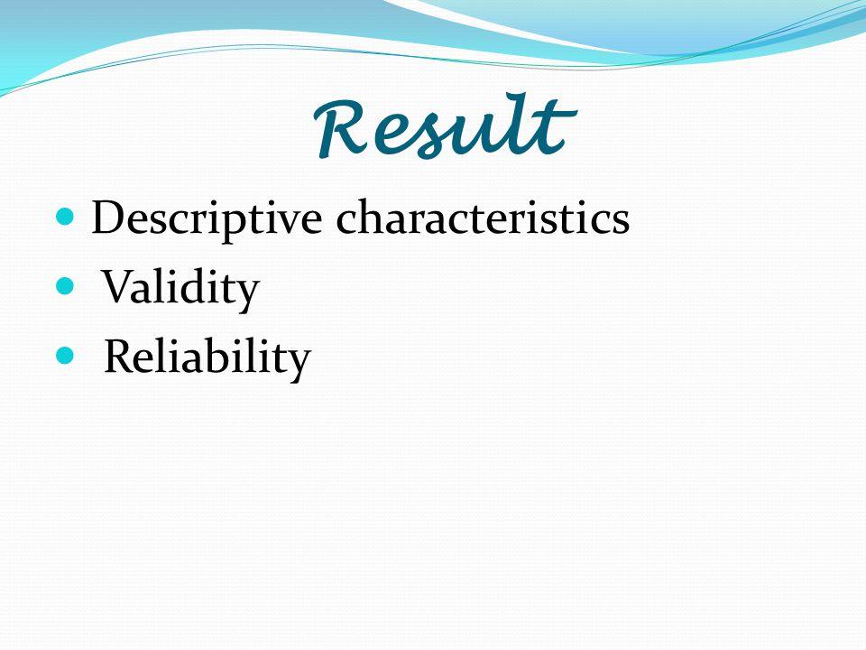Result Descriptive characteristics Validity Reliability