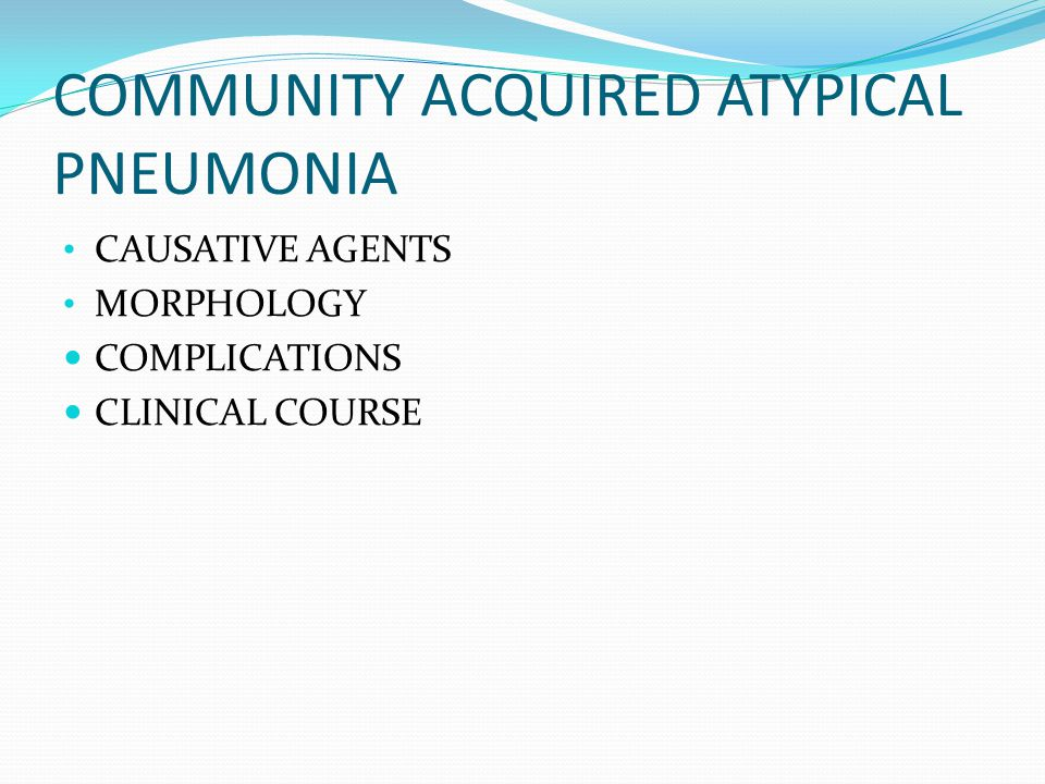 COMMUNITY ACQUIRED ATYPICAL PNEUMONIA