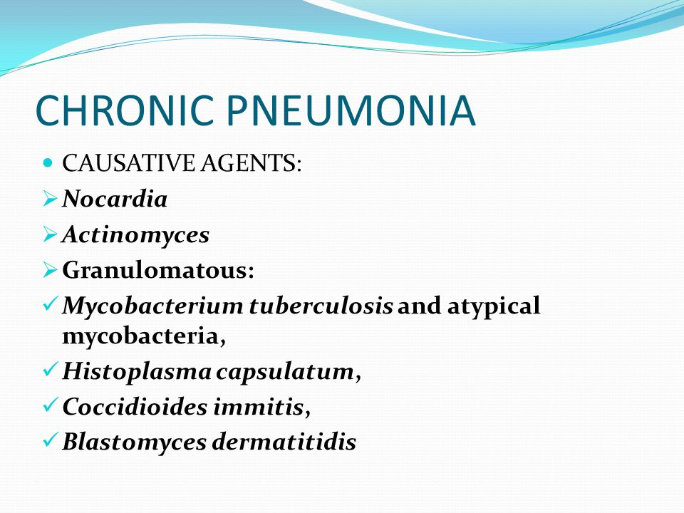 CHRONIC PNEUMONIA CAUSATIVE AGENTS: Nocardia Actinomyces