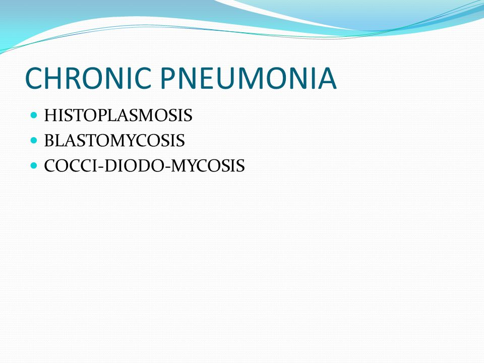 CHRONIC PNEUMONIA HISTOPLASMOSIS BLASTOMYCOSIS COCCI-DIODO-MYCOSIS