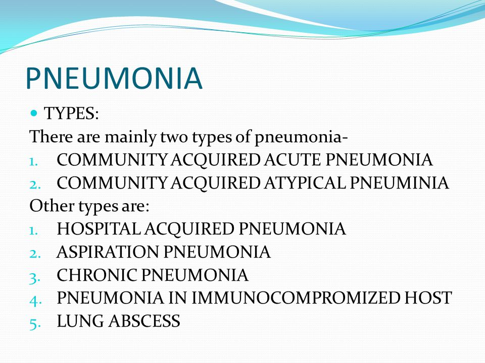 PNEUMONIA TYPES: There are mainly two types of pneumonia-