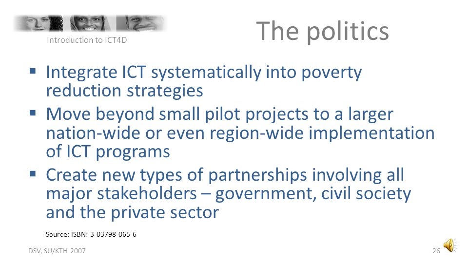 DSV, SU/KTH 2007 The politics. Introduction to ICT4D. Integrate ICT systematically into poverty reduction strategies.