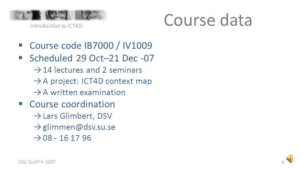 Course data Course code IB7000 / IV1009 Scheduled 29 Oct–21 Dec -07