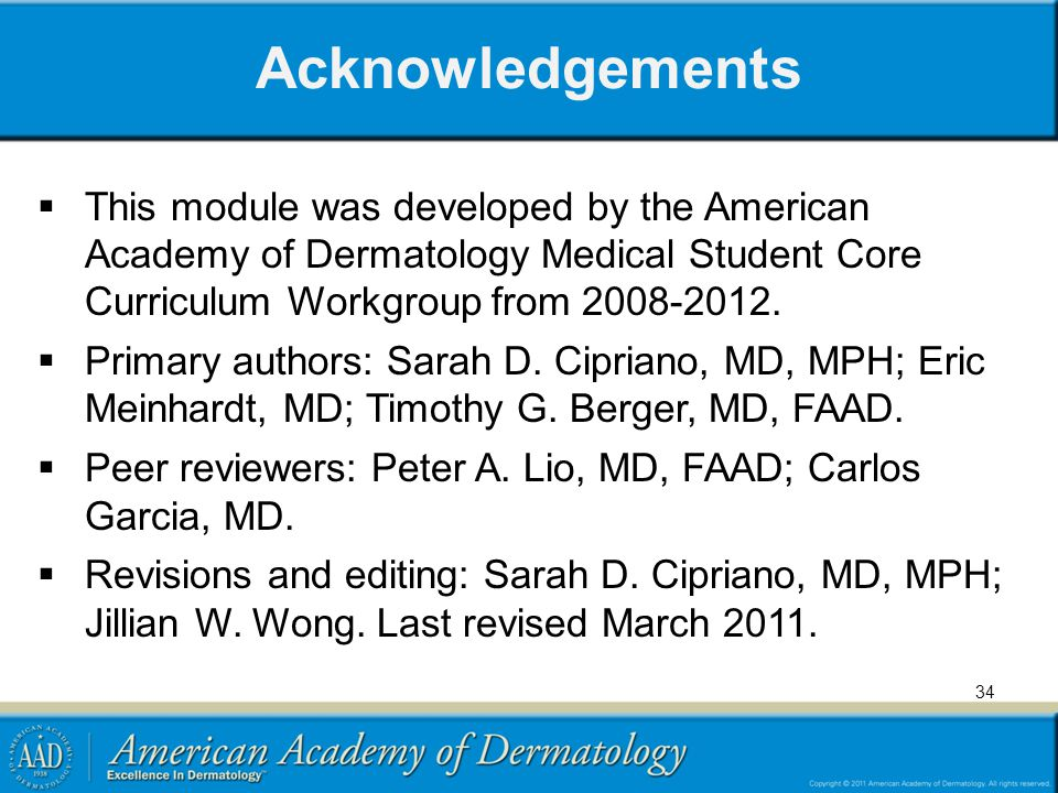 Acknowledgements This module was developed by the American Academy of Dermatology Medical Student Core Curriculum Workgroup from 2008-2012.