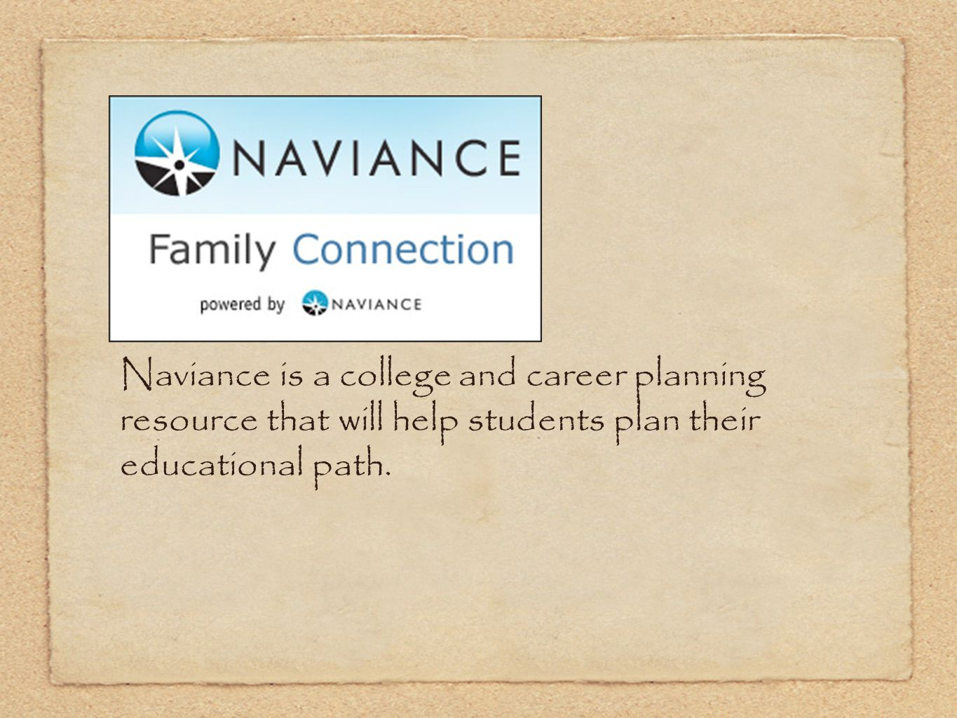Naviance is a college and career planning resource that will help students plan their educational path.