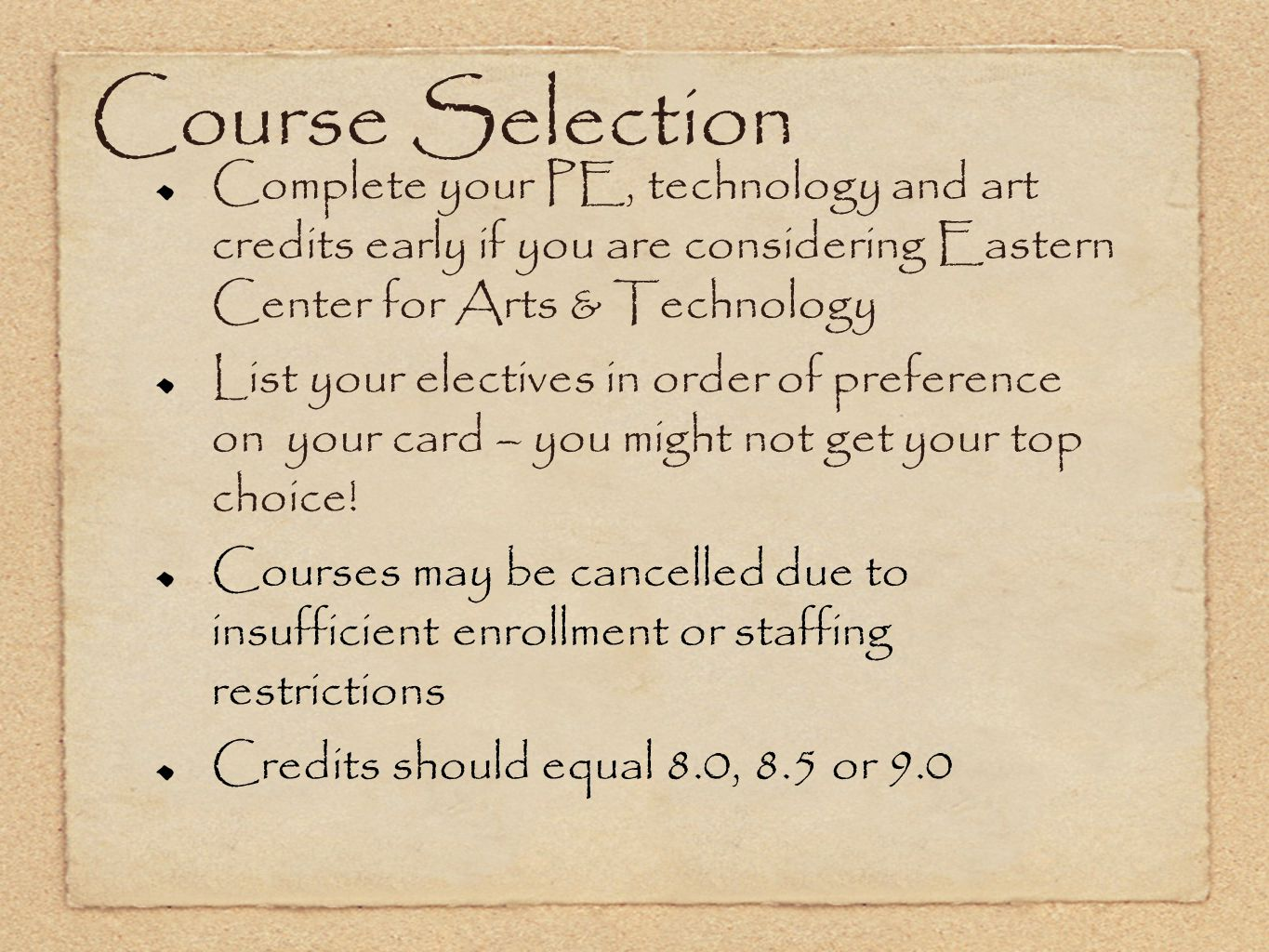 Course Selection Complete your PE, technology and art credits early if you are considering Eastern Center for Arts & Technology.
