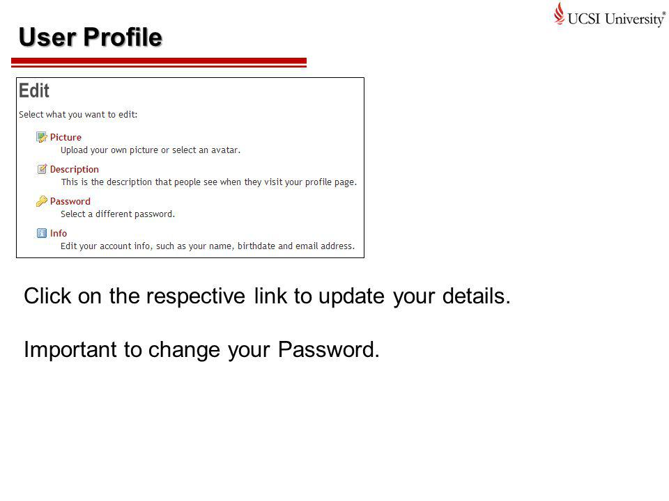 User Profile Click on the respective link to update your details.
