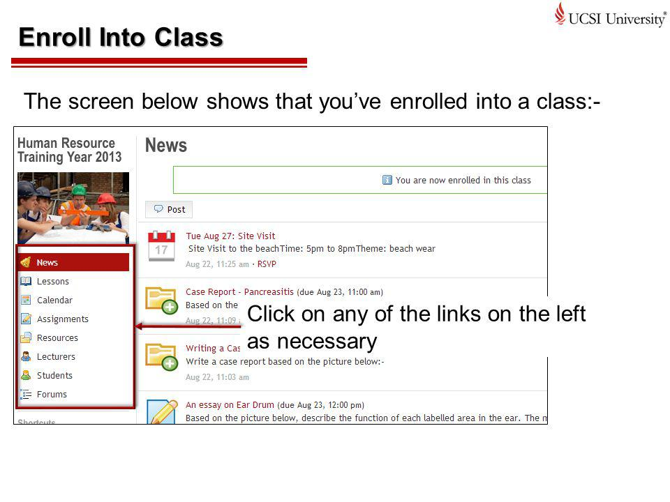 Enroll Into Class The screen below shows that you've enrolled into a class:- Click on any of the links on the left as necessary.