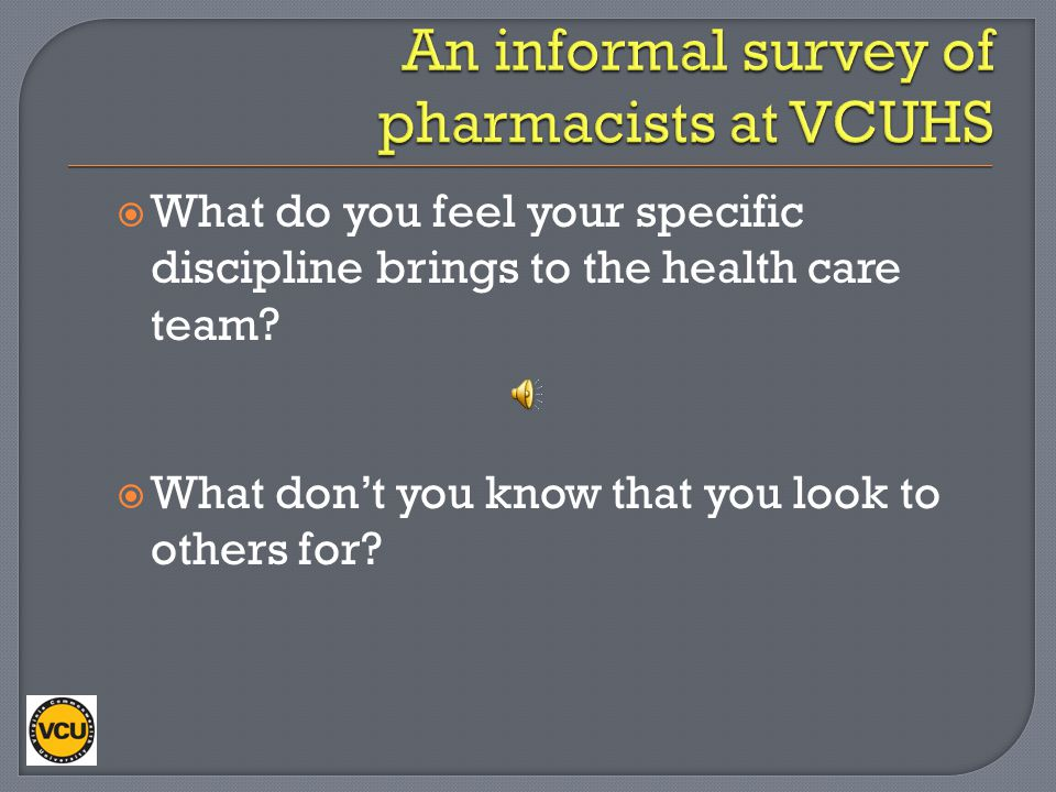 An informal survey of pharmacists at VCUHS