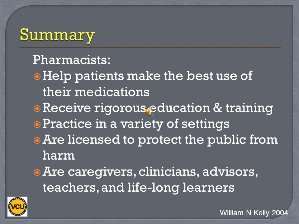 Summary Pharmacists: Help patients make the best use of their medications. Receive rigorous education & training.