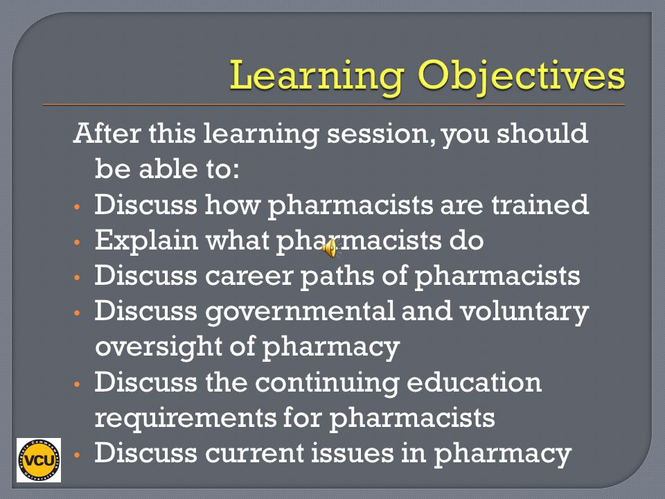 Learning Objectives After this learning session, you should be able to: Discuss how pharmacists are trained.