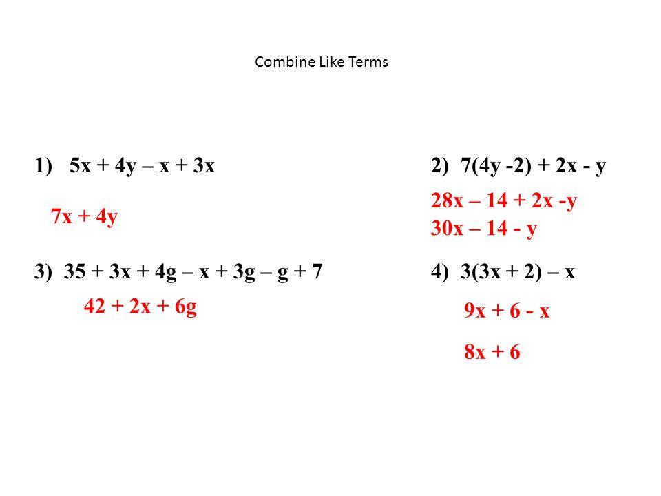 1) 5x + 4y – x + 3x 2) 7(4y -2) + 2x - y 28x – 14 + 2x -y